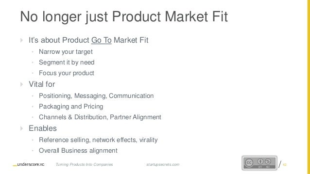 Proprietary and Confidential No longer just Product Market Fit  It's about Product Go To Market Fit • Narrow your target ...