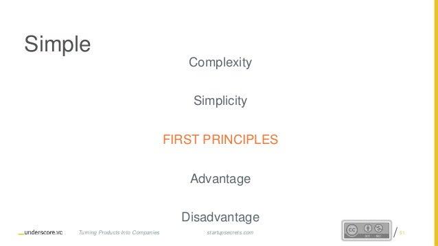 Proprietary and Confidential Simple Complexity Simplicity FIRST PRINCIPLES Advantage Disadvantage startupsecrets.comTurnin...