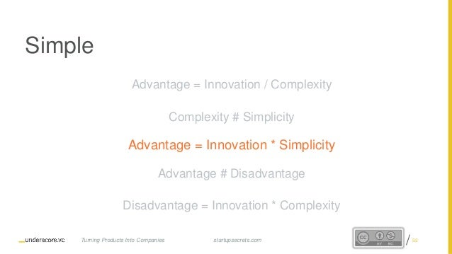 Proprietary and Confidential Simple Advantage = Innovation / Complexity Complexity # Simplicity Advantage = Innovation * S...