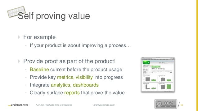 Proprietary and Confidential  For example • If your product is about improving a process…  Provide proof as part of the ...