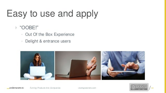 """Proprietary and Confidential Easy to use and apply  """"OOBE!"""" • Out Of the Box Experience • Delight & entrance users startu..."""