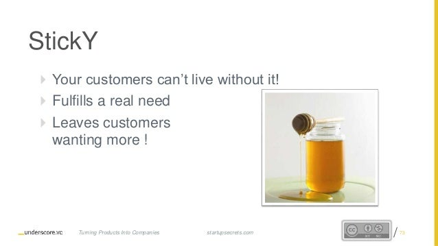 Proprietary and Confidential StickY  Your customers can't live without it!  Fulfills a real need  Leaves customers want...