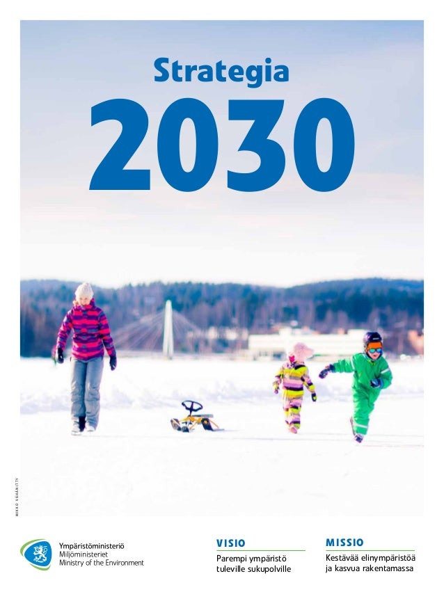 2030 Strategia VISIO Parempi ympäristö tuleville sukupolville MISSIO Kestävää elinympäristöä ja kasvua rakentamassa MIKKOV...