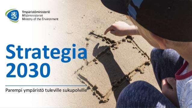 Strategia 2030 Parempi ympäristö tuleville sukupolville