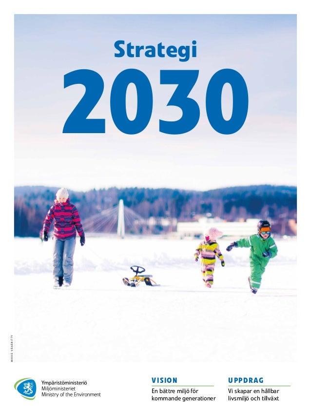 2030 Strategi VISION En bättre miljö för kommande generationer UPPDRAG Vi skapar en hållbar livsmiljö och tillväxt MIKKOVÄ...