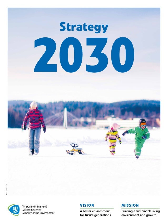 2030 Strategy VISION A better environment for future generations MISSION Building a sustainable living environment and gro...