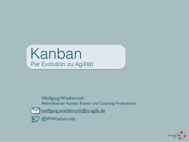 Kanban Per Evolution zu Agilität Wolfgang Wiedenroth Akkreditierter Kanban Trainer und Coaching Professional wolfgang.wied...