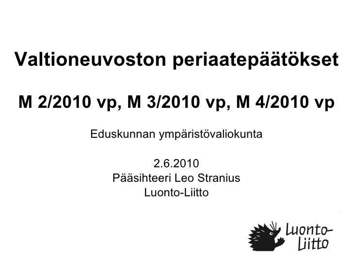 Valtioneuvoston periaatepäätökset  M 2/2010 vp, M 3/2010 vp, M 4/2010 vp Eduskunnan ympäristövaliokunta 2.6.2010 Pääsihtee...