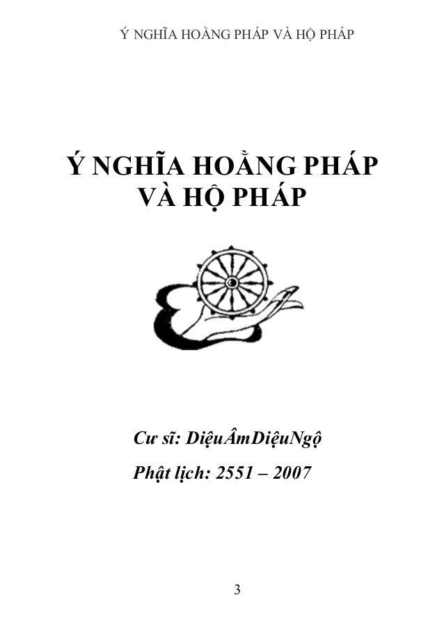 Ý NGHĨA HOẰNG PHÁP VÀ HỘ PHÁP 3 Ý NGHĨA HOẰNG PHÁP VÀ HỘ PHÁP Cư sĩ: DiệuÂmDiệuNgộ Phật lịch: 2551 – 2007