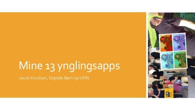Mine 13 ynglingsapps Jacob Knudsen, Digitale Børn ogVIFIN