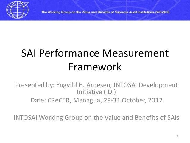 SAI Performance Measurement            FrameworkPresented by: Yngvild H. Arnesen, INTOSAI Development                     ...