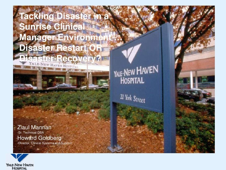 Tackling Disaster in a  Sunrise Clinical  Manager Environment …  Disaster Restart OR  Disaster Recovery?     Ziaul Mannan ...