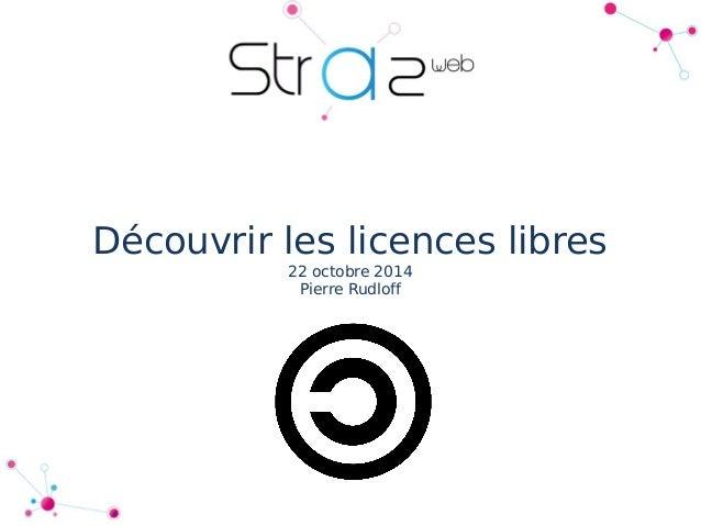 Découvrir les licences libres  22 octobre 2014  Pierre Rudloff