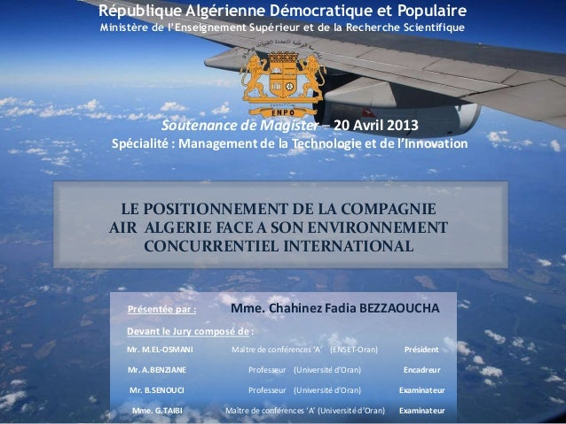 LE POSITIONNEMENT DE LA COMPAGNIE AIR ALGERIE FACE A SON ENVIRONNEMENT CONCURRENTIEL INTERNATIONAL Présentée par : Mme. Ch...