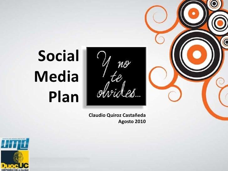 Social<br />Media<br />Plan<br />Claudio Quiroz Castañeda<br />Agosto 2010<br />