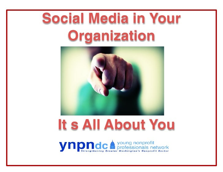 Social Media in Your    Organization       It s All About You