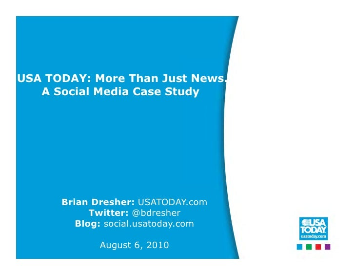 USA TODAY: More Than Just News.    A Social Media Case Study           Brian Dresher: USATODAY.com             Twitter: @b...