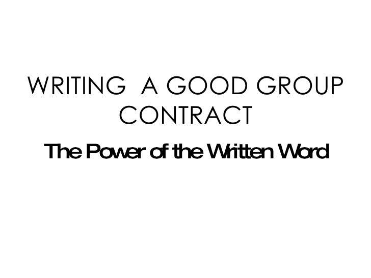 WRITING  A GOOD GROUP CONTRACT <ul><li>The Power of the Written Word </li></ul>