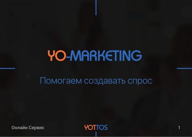 Презентация YOTTOS - Онлайн сервис - YO-MARKETING Solutions 2018