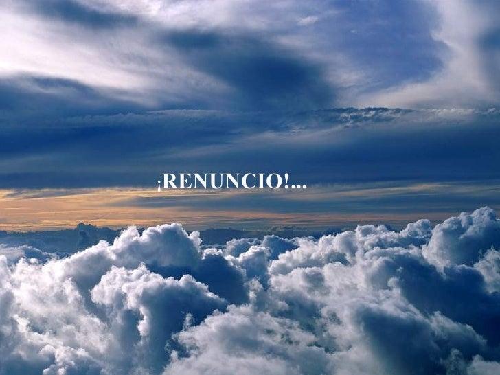 ¡ RENUNCIO!...