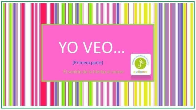 YO VEO… El sonido de la hierba al crecer (Primera parte)