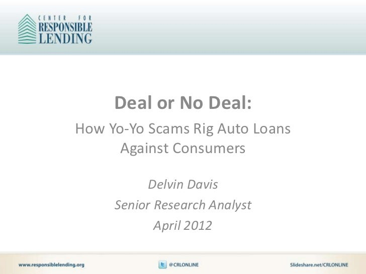 Deal or No Deal:How Yo-Yo Scams Rig Auto Loans      Against Consumers           Delvin Davis     Senior Research Analyst  ...