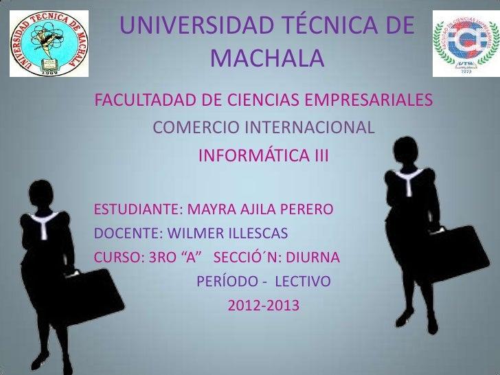 UNIVERSIDAD TÉCNICA DE         MACHALAFACULTADAD DE CIENCIAS EMPRESARIALES      COMERCIO INTERNACIONAL          INFORMÁTIC...