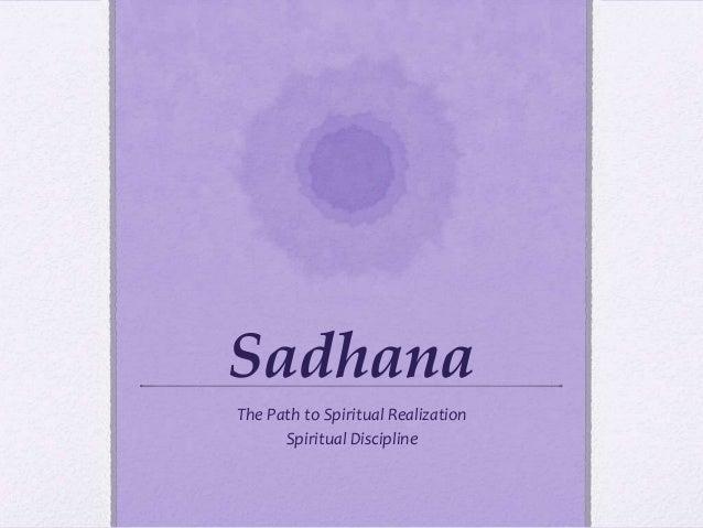 SadhanaThe Path to Spiritual Realization      Spiritual Discipline
