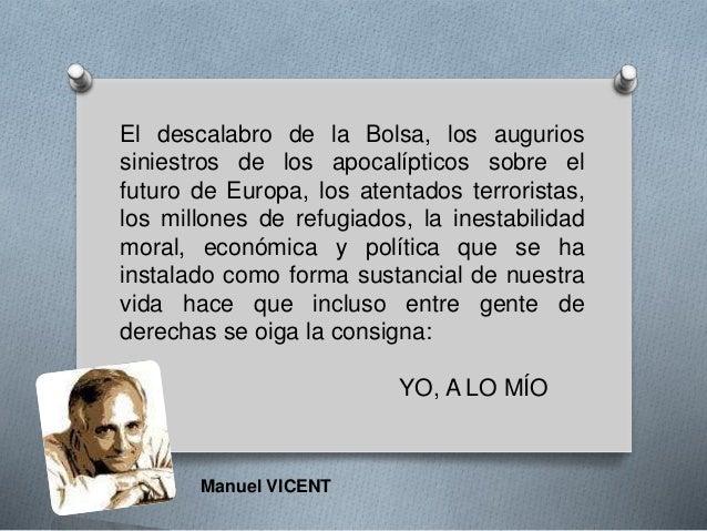 El descalabro de la Bolsa, los augurios siniestros de los apocalípticos sobre el futuro de Europa, los atentados terrorist...