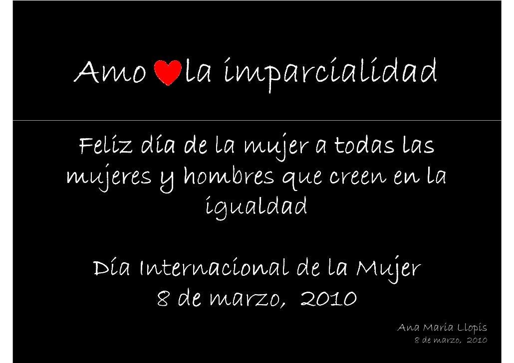 Amo       la imparcialidad  Feliz día de la mujer a todas las mujeres y hombres que creen en la              igualdad    D...