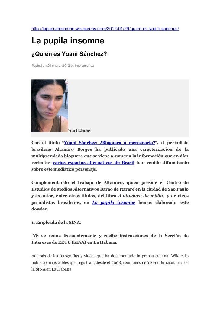 http://lapupilainsomne.wordpress.com/2012/01/29/quien-es-yoani-sanchez/La pupila insomne¿Quién es Yoani Sánchez?Posted on ...