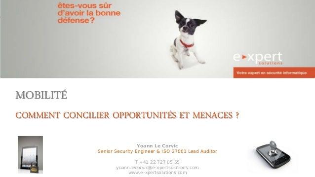 MOBILITÉ COMMENT CONCILIER OPPORTUNITÉS ET MENACES ? Yoann Le Corvic Senior Security Engineer & ISO 27001 Lead Auditor T +...