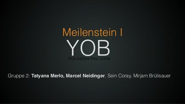Meilenstein I Run before they come YOB Gruppe 2: Tatyana Merlo, Marcel Neidinger, Sein Coray, Mirjam Brülisauer