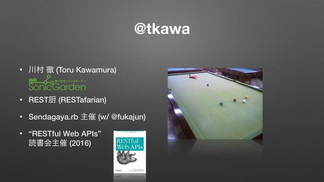 """@tkawa • (Toru Kawamura) • REST (RESTafarian) • Sendagaya.rb (w/ @fukajun) • """"RESTful Web APIs""""  (2016)"""