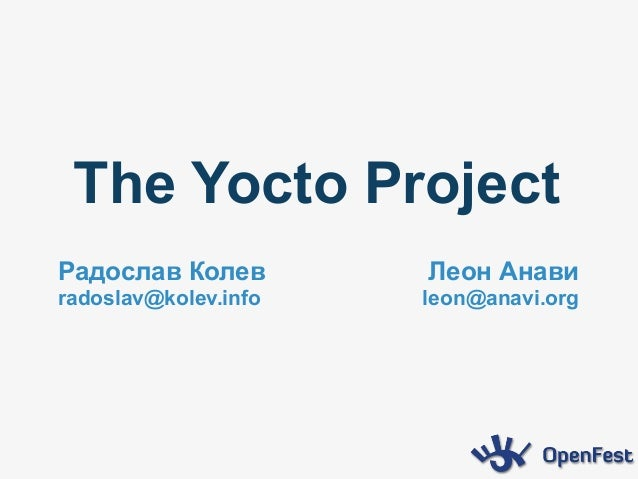 The Yocto Project Радослав Колев radoslav@kolev.info Леон Анави leon@anavi.org