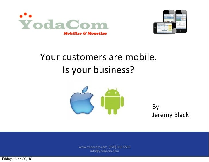 Your	  customers	  are	  mobile.	                                Is	  your	  business?                                    ...