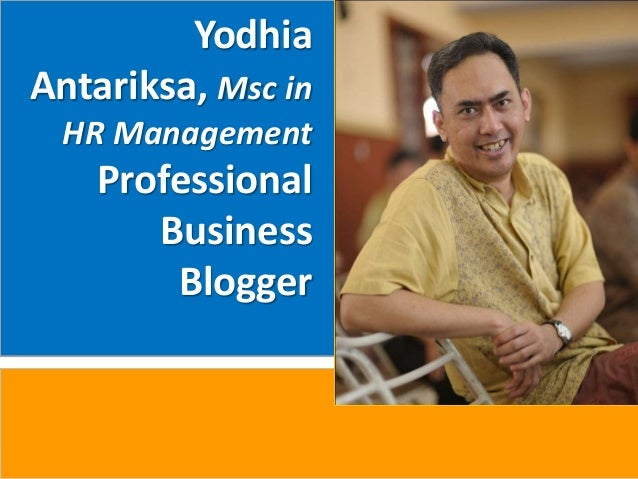 Yodhia Antariksa, Msc in HR Management Professional Business Blogger