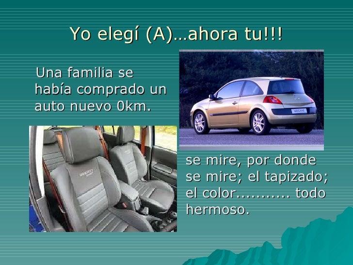 Yo elegí (A)…ahora tu!!! <ul><li>Una familia se había comprado un auto nuevo 0km.  </li></ul>se mire, por donde se mire; e...