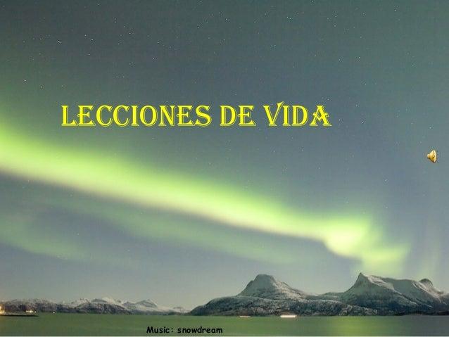 leCCIONeS De VIDA  Music: snowdream