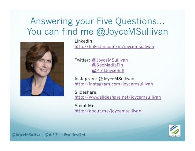 Answering your Five Questions… You can find me @JoyceMSullivan LinkedIn: http://linkedin.com/in/joycemsullivan Twitter: @J...