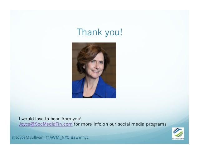 Thank you! @JoyceMSullivan    @AWM_NYC    #awmnyc   I would love to hear from you! Joyce@SocMediaFin.com for mor...