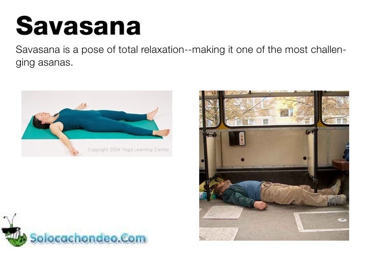 SavasanaSavasana is a pose of total relaxation--making it one of the most challen-ging asanas.