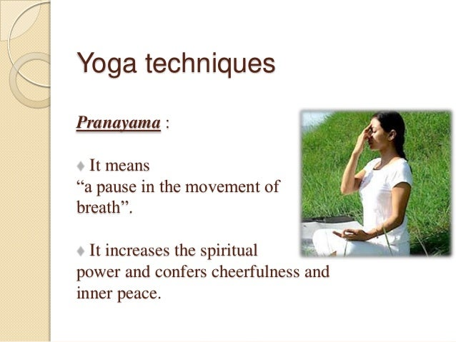 """Yoga techniques Pranayama : It means """"a pause in the movement of breath"""". It increases the spiritual power and confers che..."""