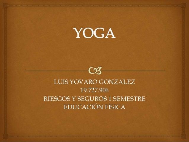 LUIS YOVARO GONZALEZ 19.727.906 RIESGOS Y SEGUROS 1 SEMESTRE EDUCACIÓN FÍSICA
