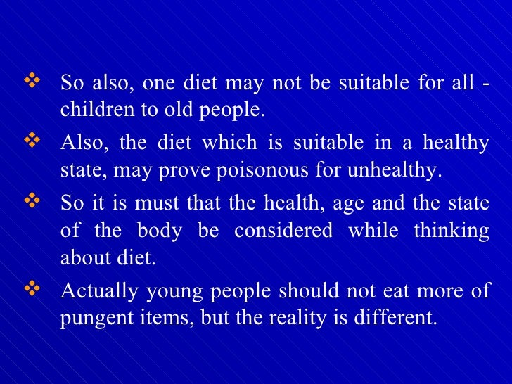 <ul><li>So also, one diet may not be suitable for all - children to old people.  </li></ul><ul><li>Also, the diet which is...