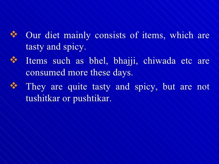 <ul><li>Our diet mainly consists of items, which are tasty and spicy.  </li></ul><ul><li>Items such as bhel, bhajji, chiwa...