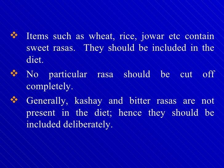 <ul><li>Items such as wheat, rice, jowar etc contain sweet rasas.  They should be included in the diet.  </li></ul><ul><li...