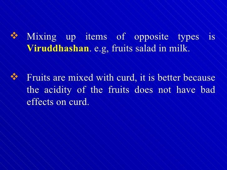 <ul><li>Mixing up items of opposite types is  Viruddhashan . e.g, fruits salad in milk. </li></ul><ul><li>Fruits are mixed...