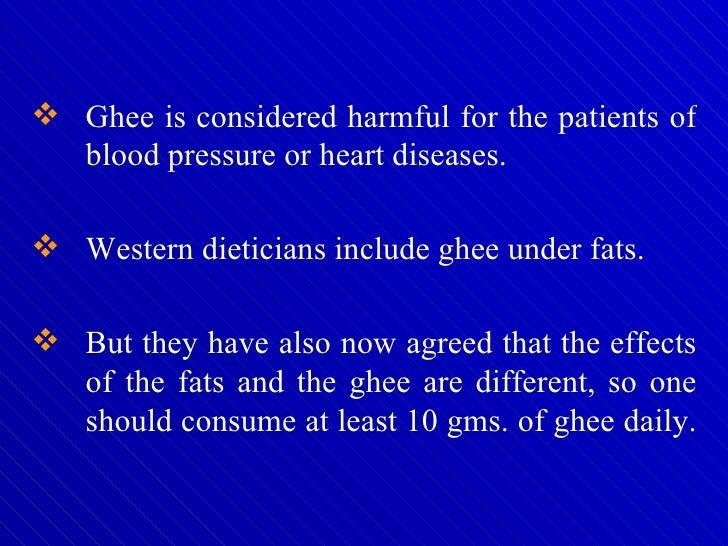 <ul><li>Ghee is considered harmful for the patients of blood pressure or heart diseases.  </li></ul><ul><li>Western dietic...