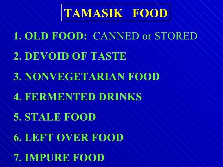 1. OLD FOOD:  CANNED or STORED 2. DEVOID OF TASTE 3. NONVEGETARIAN FOOD 4. FERMENTED DRINKS 5. STALE FOOD 6. LEFT OVER FOO...